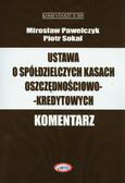 Pawełczyk Mirosław, Sokal Piotr - Ustawa o spółdzielczych kasach oszczędnościowo-kredytowych. Komentarz