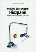 Domejko-Kozera Patrycja - Polityka zagraniczna Hiszpanii  w okresie rządów Felipe Gonzáleza (1982-1996)