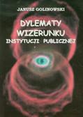 Golinowski Janusz - Dylematy wizerunku instytucji publicznej