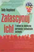 Hogshead Sally - Zafascynuj ich 7 metod na skuteczną perswazję i wzbudzanie zachwytu
