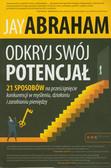 Abraham Jay - Odkryj swój potencjał. 21 sposobów na prześcignięcie konkurencji w myśleniu, działąniu i zarabianiu pieniędzy