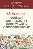 Czelakowska Danuta - Metodyka edukacji polonistycznej dzieci w wieku wczesnoszkolnym