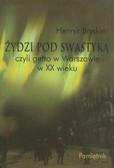 Bryskier Henryk - Żydzi pod swastyką czyli getto w Warszawie w XX wieku. Pamiętnik