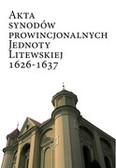 red. Liedke Marzena, red. Guzowski Piotr - Akta synodów prowincjonalnych Jednoty Litewskiej 1626-1637