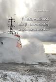 Burciu Zbigniew - Niezawodność akcji ratowniczej w transporcie morskim