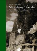 Ptaszyński Maciej - Narodziny zawodu Duchowni luterańscy i proces budowania konfesji w Księstwach Pomorskich XVI/ XVII w.