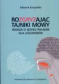 Łuczyński Edward - Rozgryzając tajniki mowy. Wiedza o języku polskim dla logopedów
