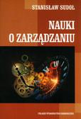 Sudoł Stanisław - Nauki o zarządzaniu Podstawowe problemy i kontrowersje