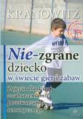 Kranowitz Carol Stock - Nie-zgrane dziecko w świecie gier i zabaw Zajęcia dla dzieci z zaburzeniami przetwarzania sensorycznego