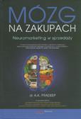 Pradeep A. K. - Mózg na zakupach. Neuromarketing w sprzedaży