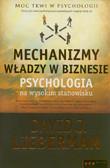 Lieberman David J. - Mechanizmy władzy w biznesie. Psychologia na wysokim stanowisku
