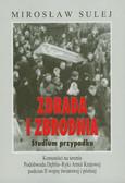 Sulej Mirosław - Zdrada i zbrodnia Studium przypadku. Komuniści na terenie Podobwodu Dęblin-Ryki Armii Krajowej podczas II wojny światowej i później