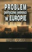 Cichocki Marek A. - Problem politycznej jedności w Europie