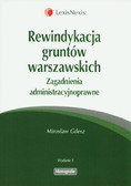 Gdesz Mirosław - Rewindykacja gruntów warszawskich. Zagadnienia administracyjnoprawne