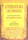 Literatura i jej obrzeża. Prace ofiarowane Pani Profesor Marii Woźniakiewicz-Dziadosz