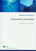 Grzybczyk Katarzyna - Lokowanie produktu. Zagadnienia prawne