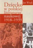 Wnęk Jan - Dziecko w polskiej literaturze naukowej 1918-1939