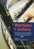 Wartości i zmiany Przemiany postaw Polaków w jednoczącej się Europie