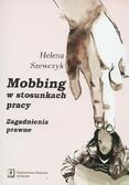 Szewczyk Helena - Mobbing w stosunkach pracy. Zagadnienia prawne