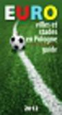 Kunicki Kazimierz, Ławecki Tomasz, Olchowik-Adamowska Liliana - Euro villes et stades en Pologne Guide