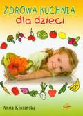 Kłosińska Anna - Zdrowa kuchnia dla dzieci