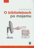 Wojciechowski Jacek - O bibliotekach po mojemu