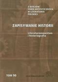 Zapisywanie historii Literaturoznawstwo i historiografia. Z dziejów form artystycznych w literaturze polskiej. Tom 90