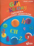 Kozyra Aleksandra, Soból Anna - Gra w kolory 3 Ćwiczenia ortograficzno-gramatyczne. szkoła podstawowa