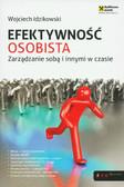 Idzikowski Wojciech - Efektywność osobista. Zarządzanie sobą i innymi w czasie