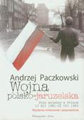 Paczkowski Andrzej - Wojna polsko-jaruzelska Stan wojennyw Polsce 13.XII.1981-22.VII.1983