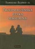 Ślipko Tadeusz - Przedmałżeńska etyka seksualna
