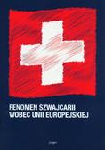 red. Wiśniewska-Paź Barbara - Fenomen Szwajcarii wobec Unii Europejskiej