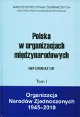 Matuszewski Zbigniew (oprac.) - Polska w organizacjach międzynarodowych. Informator. Tom I. Organizacja Narodów Zjednoczonych 1945-2010