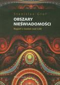 Grof Stanislav - Obszary nieświadomości. Raport z badań nad LSD