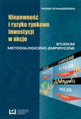 Konarzewska Iwona - Niepewność i ryzyko rynkowe inwestycji w akcje. Studium metodologiczno-empiryczne