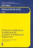 Studia pedagogiczne LXIV Edukacja szkolna w zmianach? Zmiany w edukacji szkolnej?