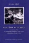 Jakiel Edward - W służbie katechezy. Teksty literackie w periodykach religijnych 1890-1918 w kontekście Młodej Polski