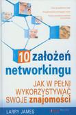 James Larry - 10 założeń networkingu. Jak w pełni wykorzystywać swoje znajomości