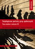 Socjologiczne portrety grup społecznych. Tom studiów i szkiców III.