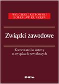 Kotowski Wojciech, Kurzępa Bolesław - Związki zawodowe. Komentarz do ustawy o związkach zawodowych