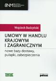 Budzyński Wojciech - Umowy w handlu krajowym i zagranicznym. Nowe bazy dostawy, pułapki, zabezpieczenia