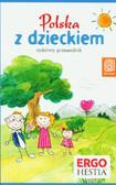 Praca zbiorowa - Polska z dzieckiem. Rodzinny przewodnik