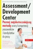 Wąsowska-Bąk Katarzyna, Górecka Dorota, Mazur Marzena - Assessment Development Center. Poznaj najskuteczniejszą metodę oceny kompetencji pracowników i kandydatów do pracy