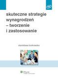 Borkowska Stanisława - Skuteczne strategie wynagrodzeń tworzenie i zastosowanie