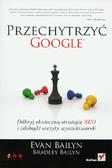 Bailyn Evan, Bailyn Bradley - Przechytrzyć google Odkryj skuteczną strategię SEO i zdobądź szczyty wyszukiwarek