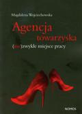 Wojciechowska Magdalena - Agencja towarzyska. (nie)zwykłe miejsce pracy
