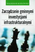 Kozłowski Waldemar - Zarządzanie gminnymi inwestycjami infrastrukturalnymi