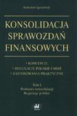 Ignatowski Radosław - Konsolidacja sprawozdań finansowych Koncepcje, regulacje polskie i MSSF, zastosowania praktyczne Tom. Koncepcje, regulacje polskie i MSSF, zastosowania praktyczne