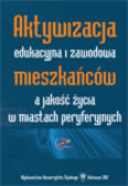 Bartoszek Adam - Aktywizacja edukacyjna i zawodowa mieszkańców a jakość życia w miastach peryferyjnych