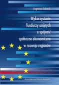 Sobczak Eugeniusz - Wykorzystanie funduszy unijnych a spójność społeczno-ekonomiczna w rozwoju regionów
